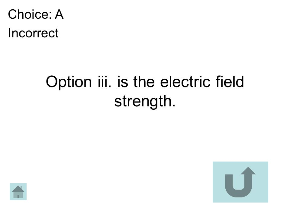 Option iii. is the electric field strength. Choice: A Incorrect