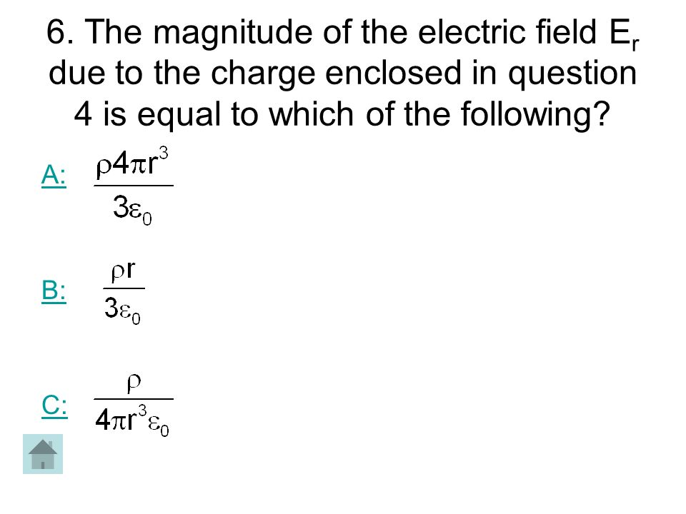 6. The magnitude of the electric field E r due to the charge enclosed in question 4 is equal to which of the following? A: B: C: