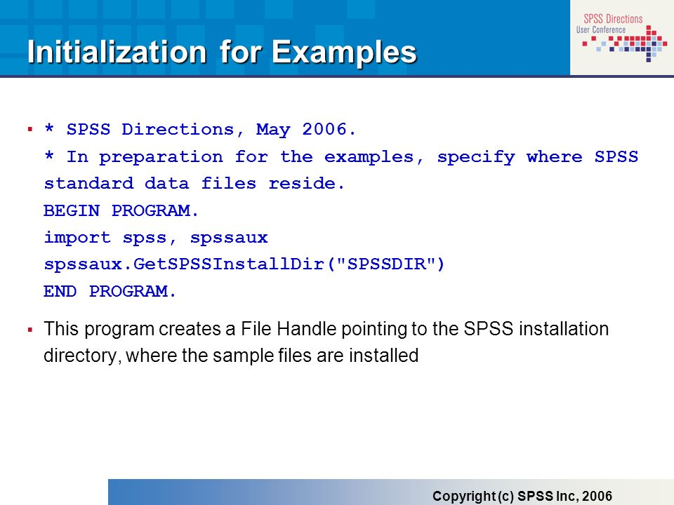 Initialization for Examples * SPSS Directions, May 2006. * In preparation for the examples, specify where SPSS standard data files reside. BEGIN PROGR