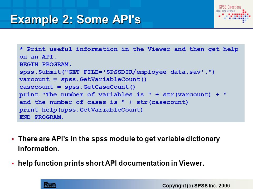 * Print useful information in the Viewer and then get help on an API. BEGIN PROGRAM. spss.Submit(