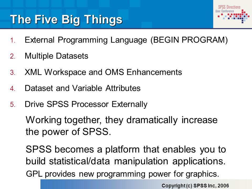 1. External Programming Language (BEGIN PROGRAM) 2. Multiple Datasets 3. XML Workspace and OMS Enhancements 4. Dataset and Variable Attributes 5. Driv