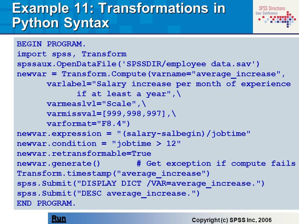 BEGIN PROGRAM. import spss, Transform spssaux.OpenDataFile('SPSSDIR/employee data.sav') newvar = Transform.Compute(varname=
