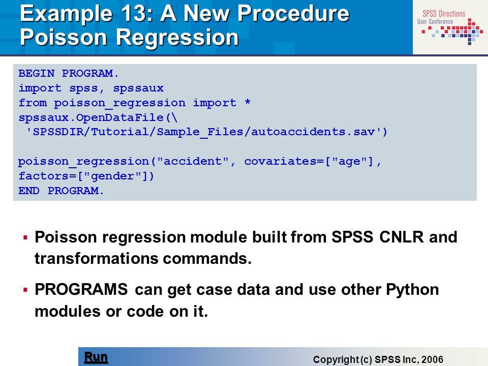 BEGIN PROGRAM. import spss, spssaux from poisson_regression import * spssaux.OpenDataFile(\ 'SPSSDIR/Tutorial/Sample_Files/autoaccidents.sav') poisson