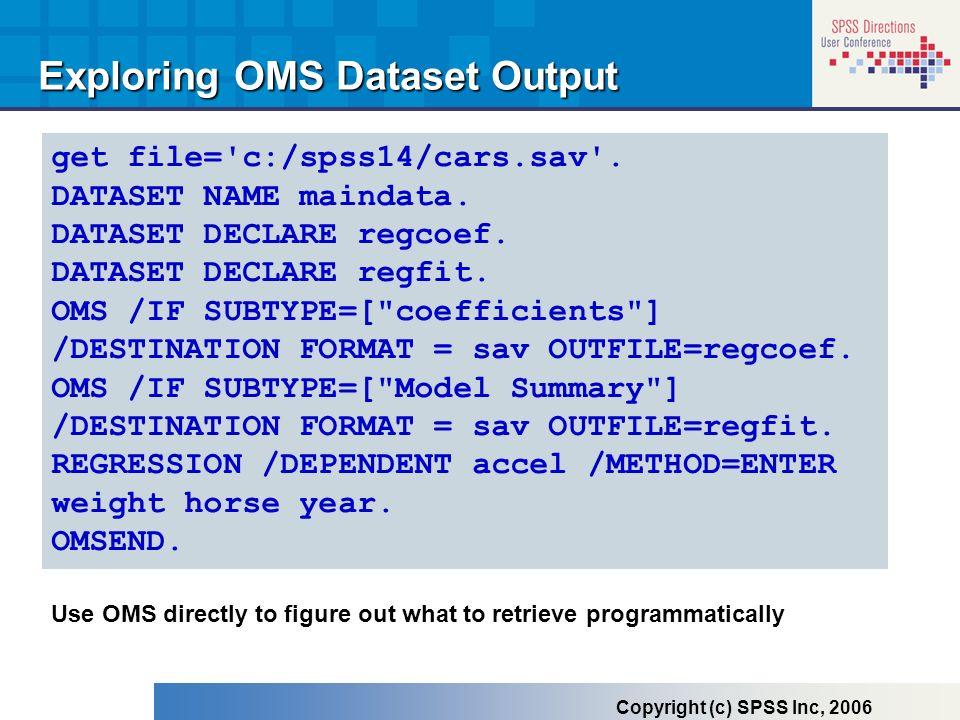 get file='c:/spss14/cars.sav'. DATASET NAME maindata. DATASET DECLARE regcoef. DATASET DECLARE regfit. OMS /IF SUBTYPE=[