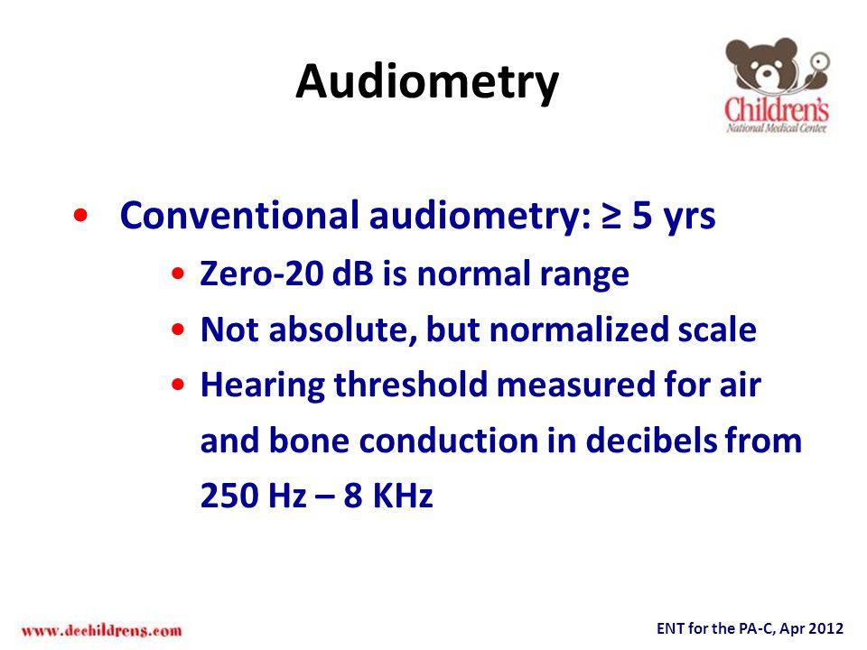Audiometry Conventional audiometry: 5 yrs Zero-20 dB is normal range Not absolute, but normalized scale Hearing threshold measured for air and bone co