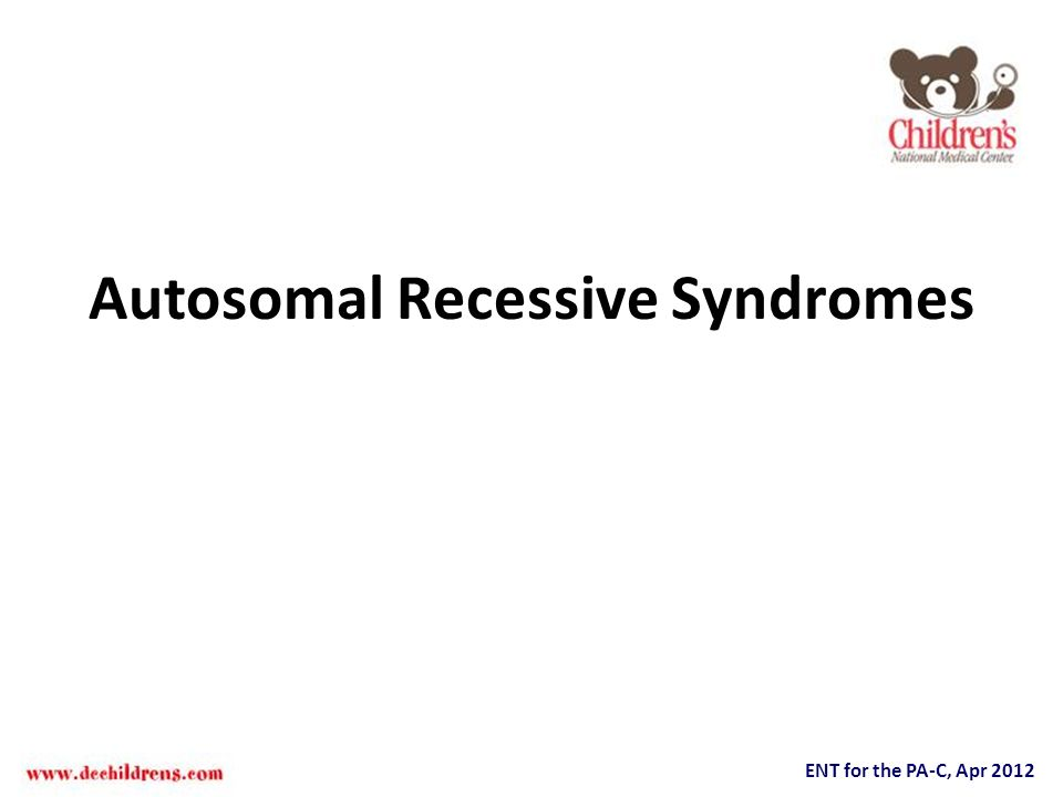 ENT for the PA-C, Apr 2012 Autosomal Recessive Syndromes