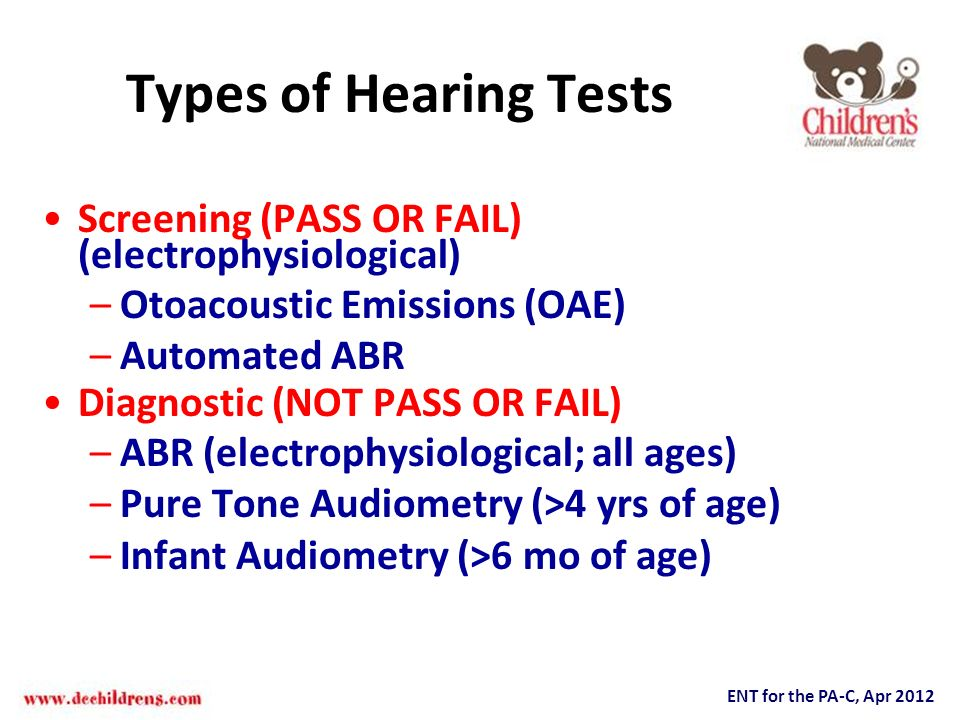 ENT for the PA-C, Apr 2012 Types of Hearing Tests Screening (PASS OR FAIL) (electrophysiological) –Otoacoustic Emissions (OAE) –Automated ABR Diagnost