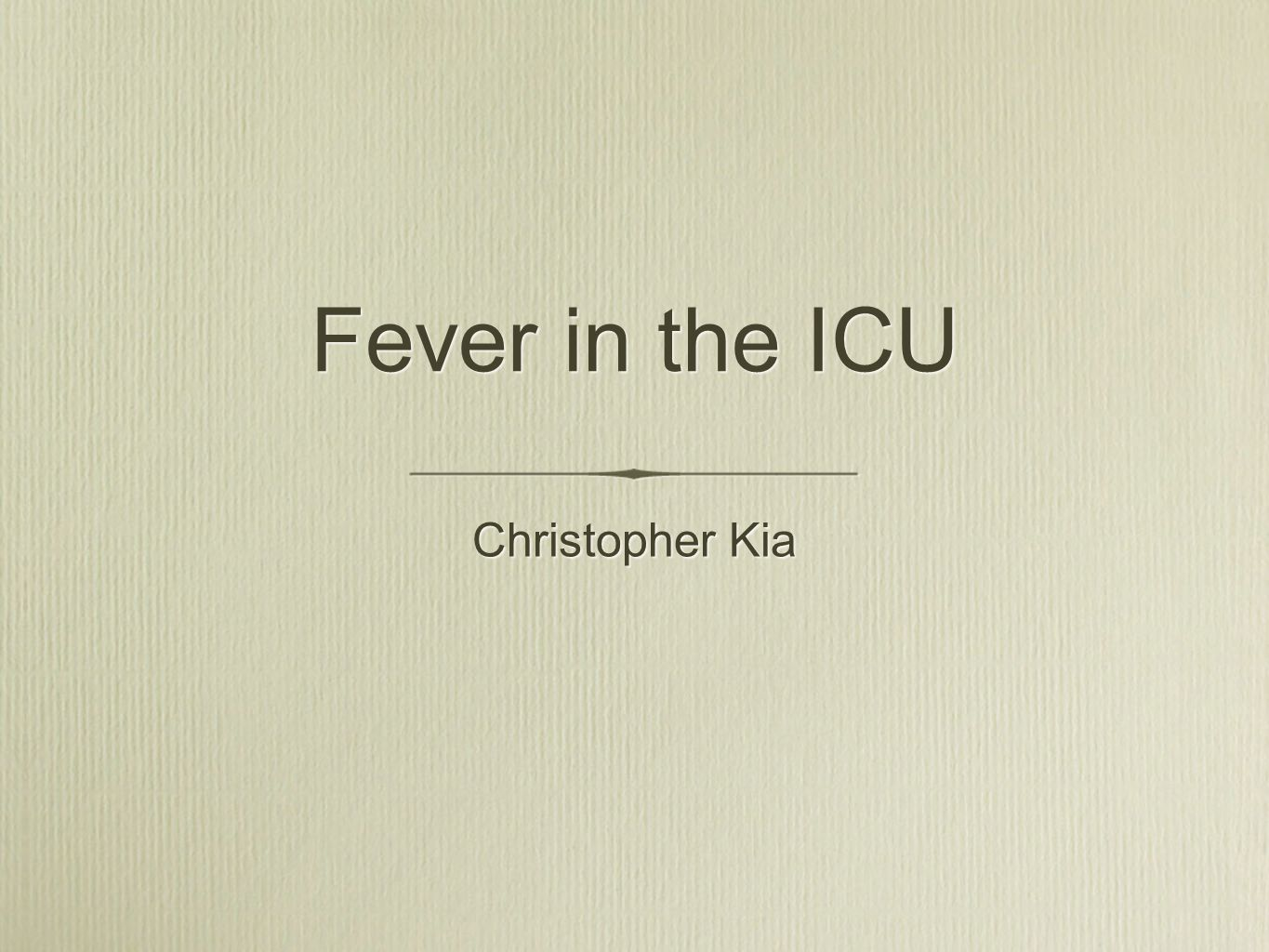 Outline Definition of fever Why fever in the ICU is important Temperature measurement Etiology - infectious and noninfectious causes Diagnostic approach Definition of fever Why fever in the ICU is important Temperature measurement Etiology - infectious and noninfectious causes Diagnostic approach