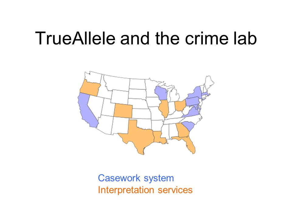 TrueAllele and the crime lab Casework system Interpretation services