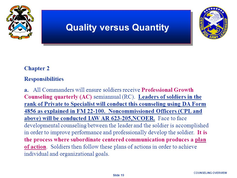 Slide 19 COUNSELING OVERVIEW Chapter 2 Responsibilities a. All Commanders will ensure soldiers receive Professional Growth Counseling quarterly (AC) s