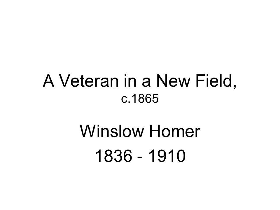 A Veteran in a New Field, c.1865 Winslow Homer 1836 - 1910