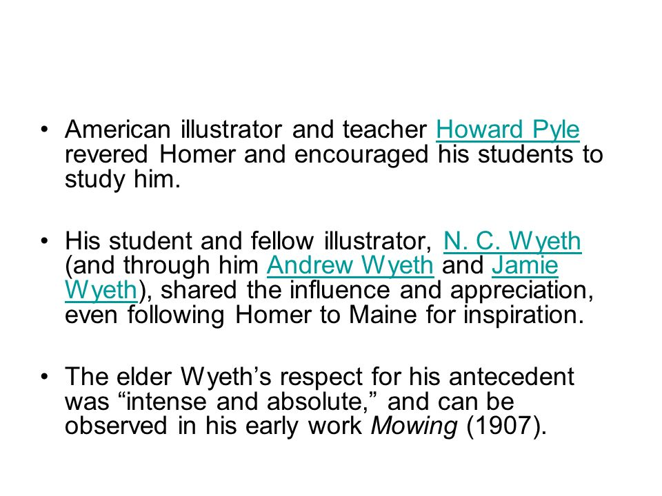 American illustrator and teacher Howard Pyle revered Homer and encouraged his students to study him.Howard Pyle His student and fellow illustrator, N.
