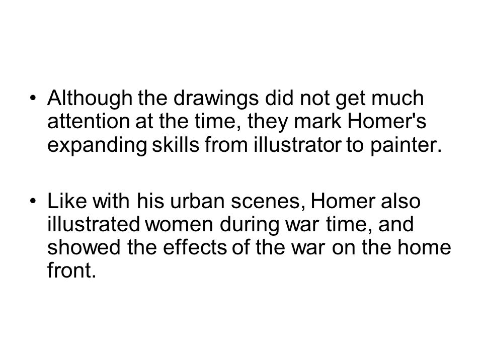Although the drawings did not get much attention at the time, they mark Homer's expanding skills from illustrator to painter. Like with his urban scen