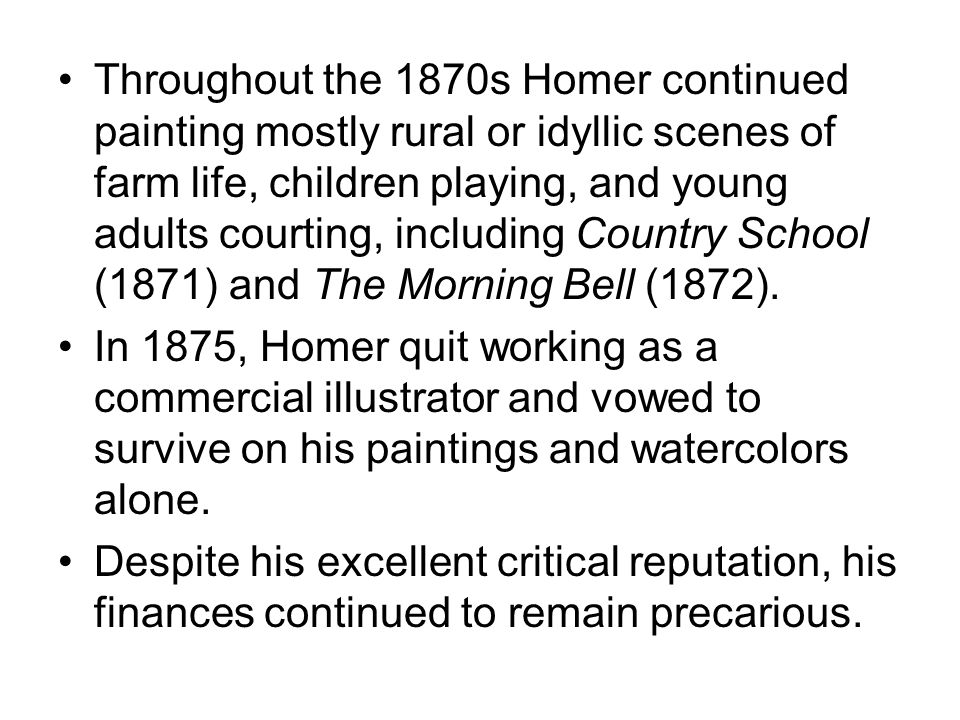 Throughout the 1870s Homer continued painting mostly rural or idyllic scenes of farm life, children playing, and young adults courting, including Coun