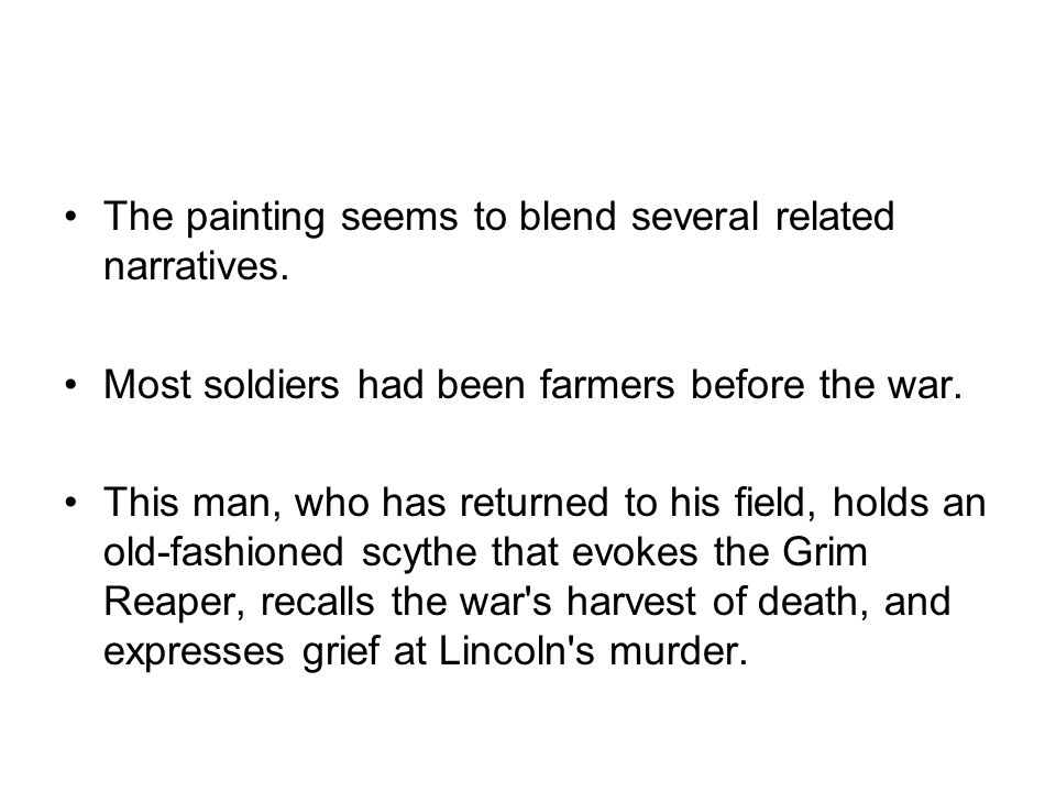 The painting seems to blend several related narratives. Most soldiers had been farmers before the war. This man, who has returned to his field, holds