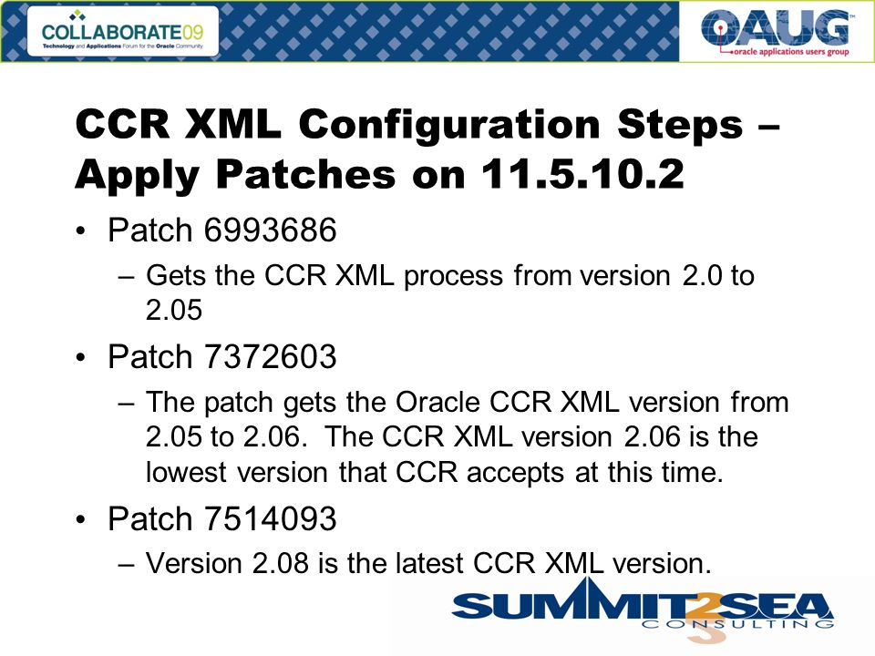 CCR XML Configuration Steps – Apply Patches on 11.5.10.2 Patch 6993686 –Gets the CCR XML process from version 2.0 to 2.05 Patch 7372603 –The patch gets the Oracle CCR XML version from 2.05 to 2.06.