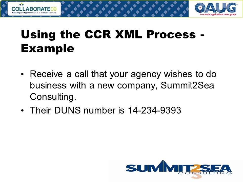 Using the CCR XML Process - Example Receive a call that your agency wishes to do business with a new company, Summit2Sea Consulting.