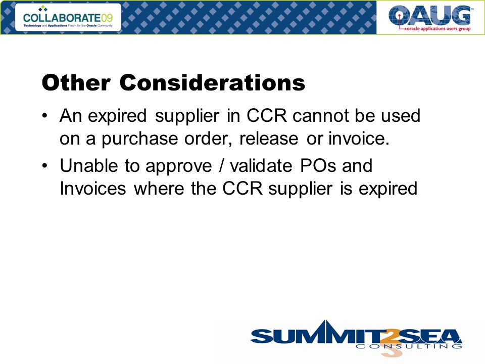 Other Considerations An expired supplier in CCR cannot be used on a purchase order, release or invoice.