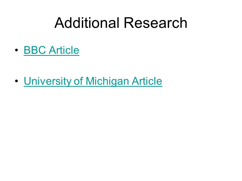 Additional Research BBC Article University of Michigan Article