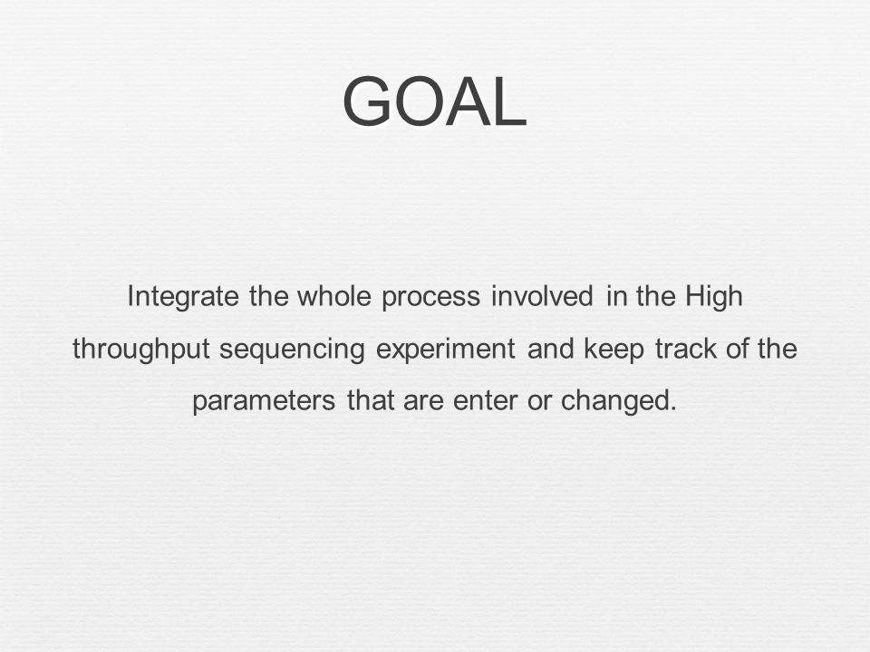 GOAL Integrate the whole process involved in the High throughput sequencing experiment and keep track of the parameters that are enter or changed.