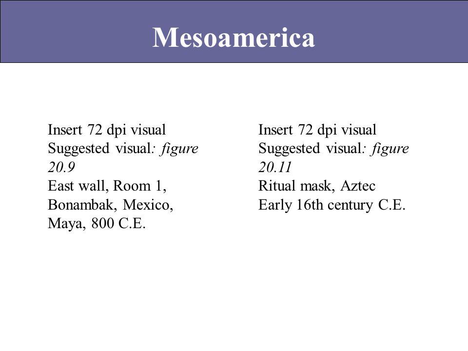 Mesoamerica Insert 72 dpi visual Suggested visual: figure 20.9 East wall, Room 1, Bonambak, Mexico, Maya, 800 C.E. Insert 72 dpi visual Suggested visu