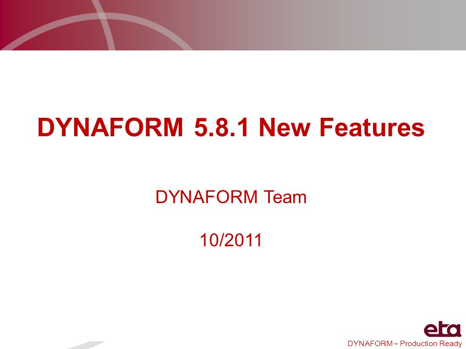 DYNAFORM – Production Ready New features of Dynaform New DFE Functions in Dynaform 5.8.1 Date: 08/31/2011