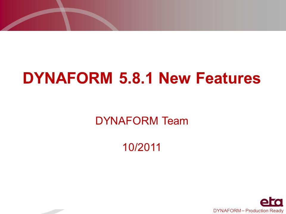 DYNAFORM – Production Ready New features of Dynaform New Addendum Functions in Dynaform 5.8.1 Date: 09/22/2011