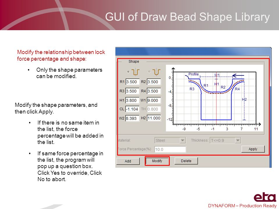 DYNAFORM – Production Ready GUI of Draw Bead Shape Library Modify the relationship between lock force percentage and shape: Only the shape parameters