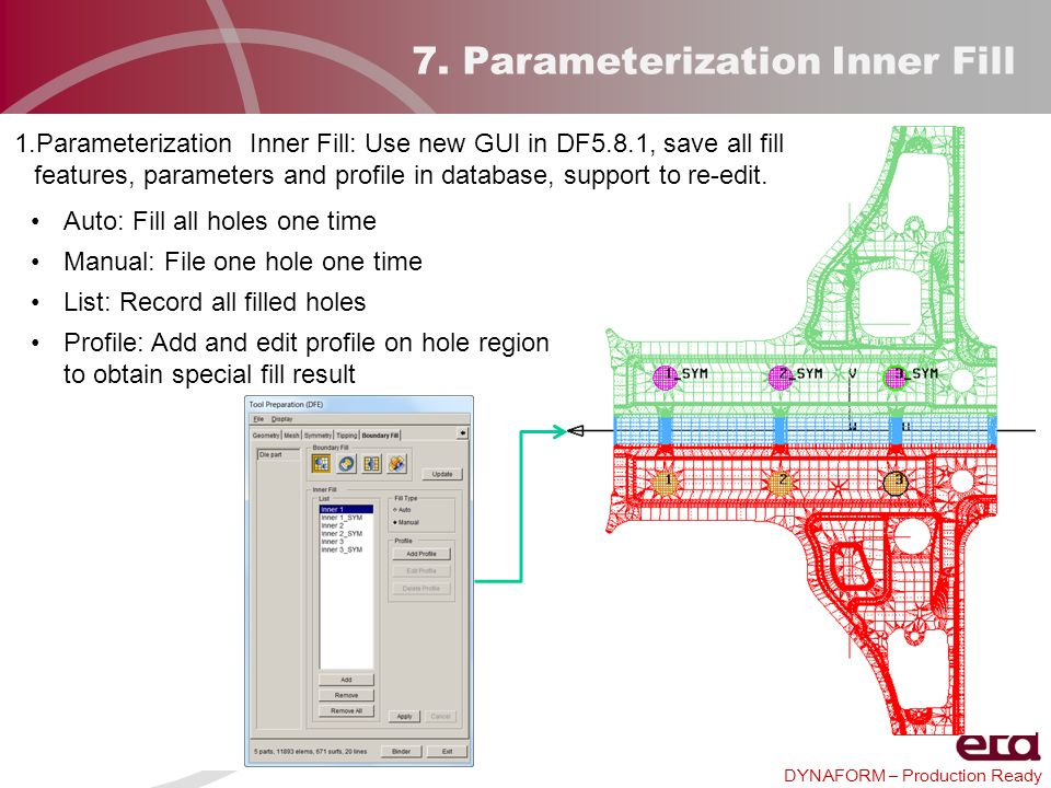 DYNAFORM – Production Ready 7. Parameterization Inner Fill 1.Parameterization Inner Fill: Use new GUI in DF5.8.1, save all fill features, parameters a