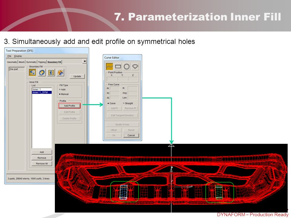 DYNAFORM – Production Ready 7. Parameterization Inner Fill 3. Simultaneously add and edit profile on symmetrical holes