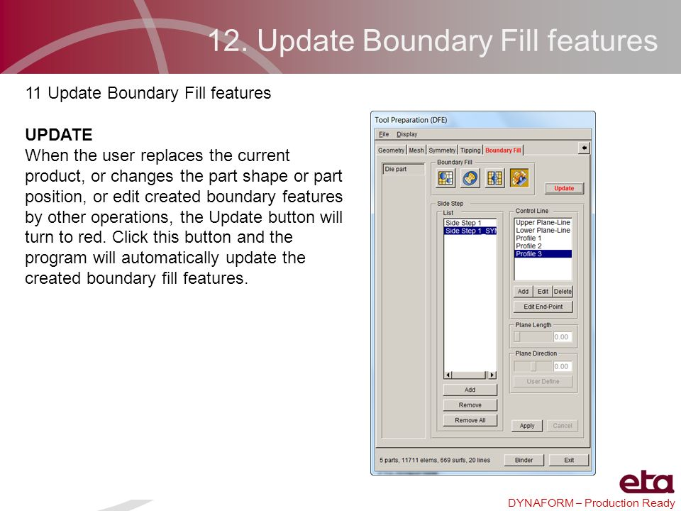 DYNAFORM – Production Ready 12. Update Boundary Fill features 11 Update Boundary Fill features UPDATE When the user replaces the current product, or c