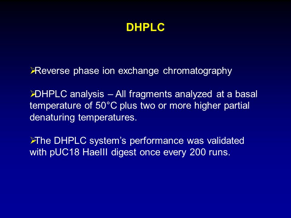DHPLC Reverse phase ion exchange chromatography DHPLC analysis – All fragments analyzed at a basal temperature of 50°C plus two or more higher partial denaturing temperatures.