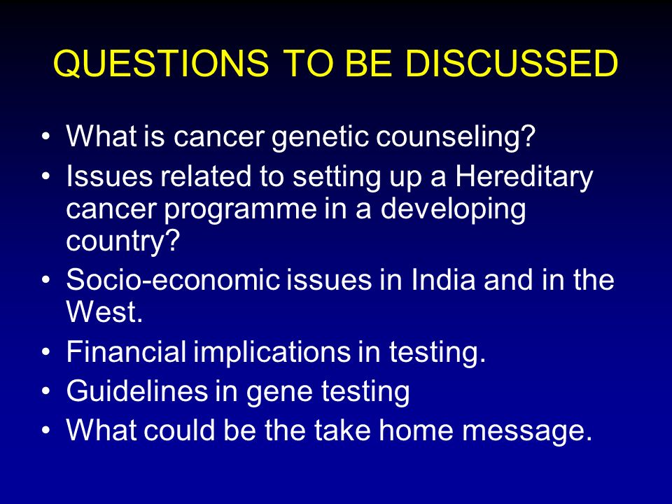 QUESTIONS TO BE DISCUSSED What is cancer genetic counseling.