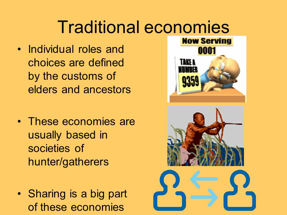 Traditional economies Individual roles and choices are defined by the customs of elders and ancestors These economies are usually based in societies o