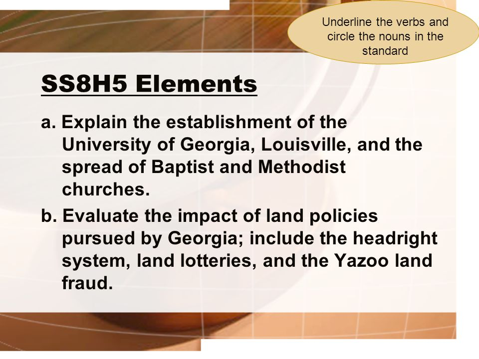 SS8H5 Elements a. Explain the establishment of the University of Georgia, Louisville, and the spread of Baptist and Methodist churches. b. Evaluate th