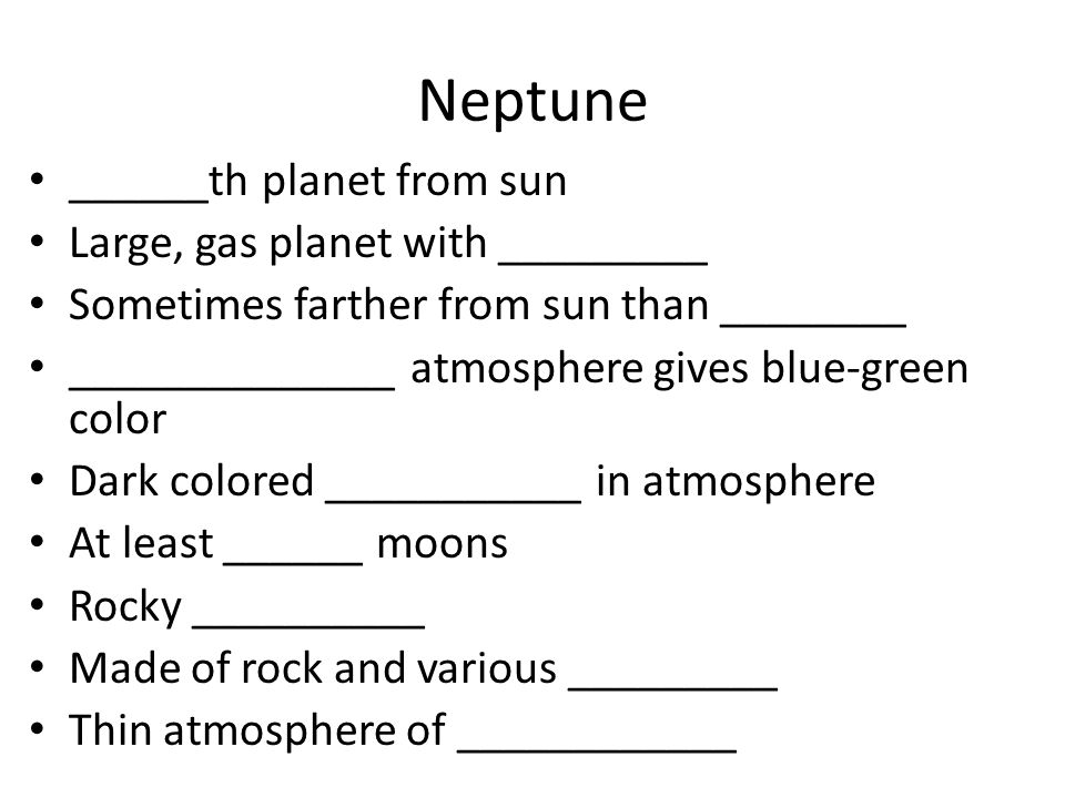 Neptune ______th planet from sun Large, gas planet with _________ Sometimes farther from sun than ________ ______________ atmosphere gives blue-green