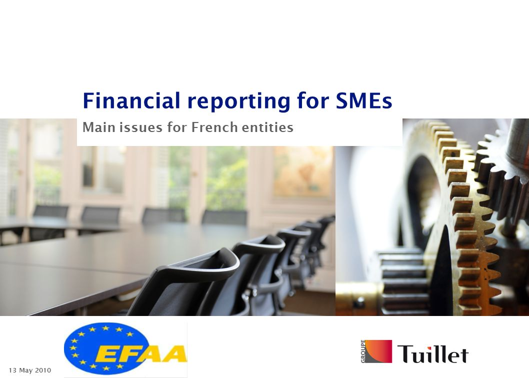 Financial reporting for SMEs Main issues for French entities 13 May 2010