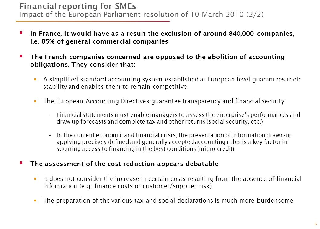 6 Financial reporting for SMEs Impact of the European Parliament resolution of 10 March 2010 (2/2) In France, it would have as a result the exclusion of around 840,000 companies, i.e.