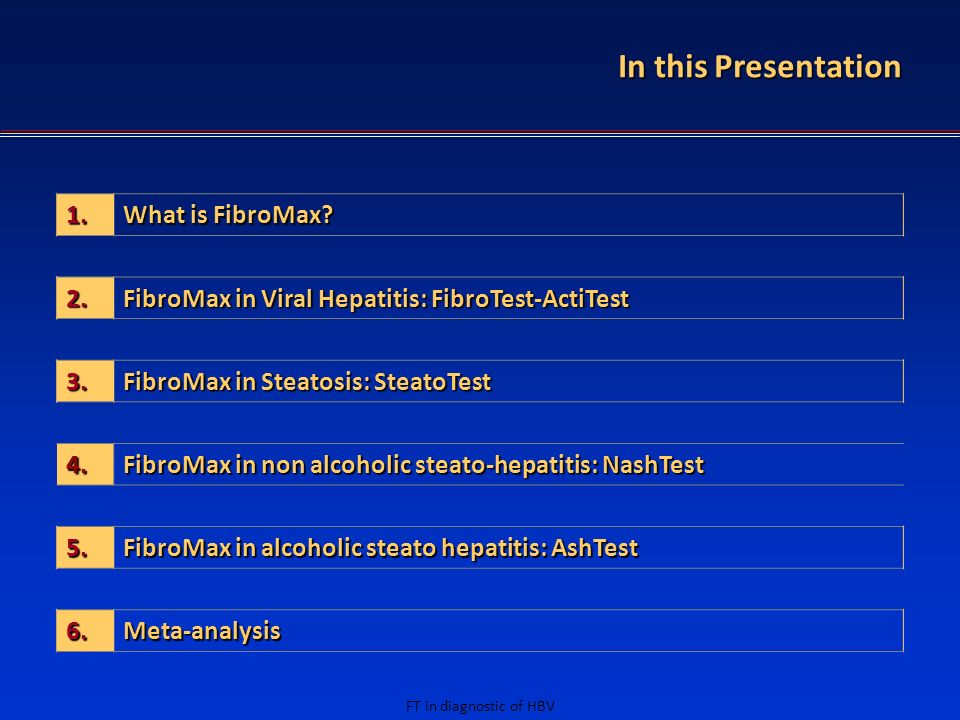 FT in diagnostic of HBV 1. What is FibroMax? 2. FibroMax in Viral Hepatitis: FibroTest-ActiTest 3. FibroMax in Steatosis: SteatoTest 4. FibroMax in no