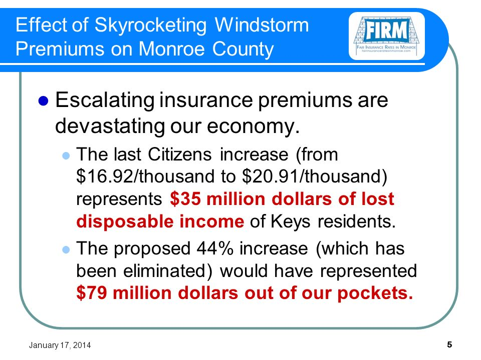 January 17, 2014 5 Escalating insurance premiums are devastating our economy.