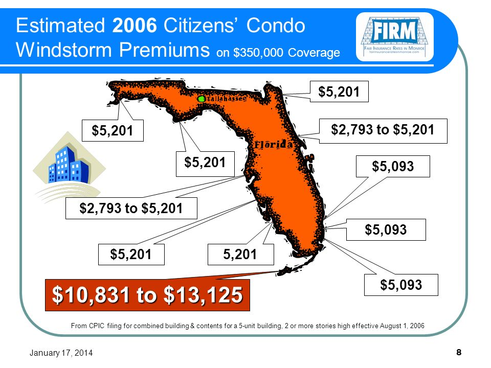 January 17, 2014 8 Estimated 2006 Citizens Condo Windstorm Premiums on $350,000 Coverage From CPIC filing for combined building & contents for a 5-unit building, 2 or more stories high effective August 1, 2006 $5,201 $5,093 $2,793 to $5,201 $5,201 $5,093 5,201 $10,831 to $13,125 $5,201 $2,793 to $5,201