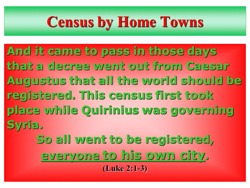 Census by Home Towns And it came to pass in those days that a decree went out from Caesar Augustus that all the world should be registered.