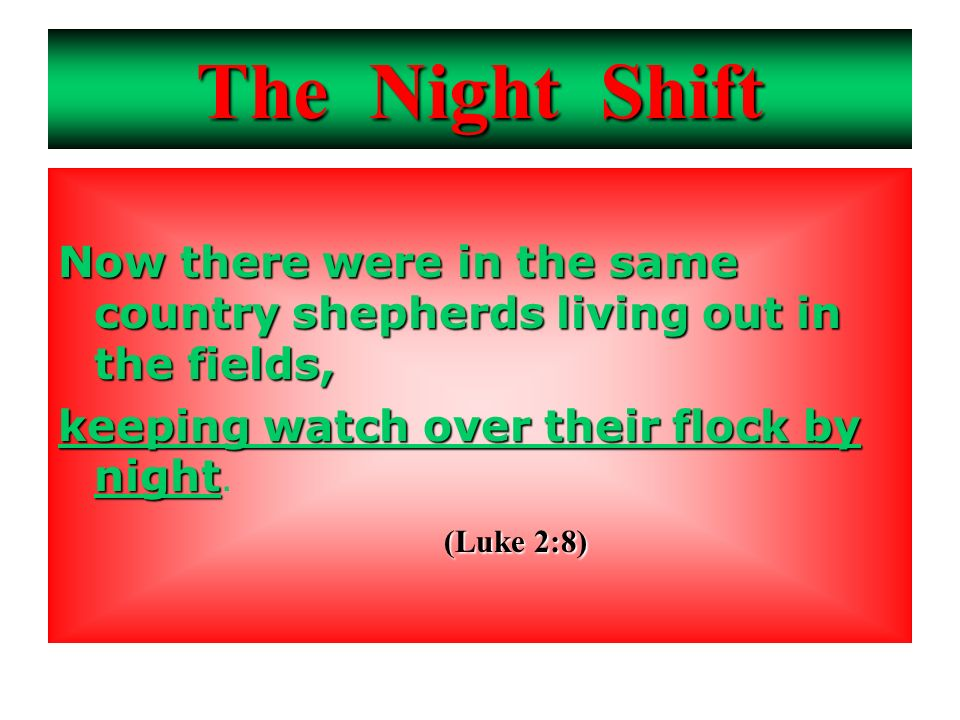 The Night Shift Now there were in the same country shepherds living out in the fields, keeping watch over their flock by night keeping watch over thei