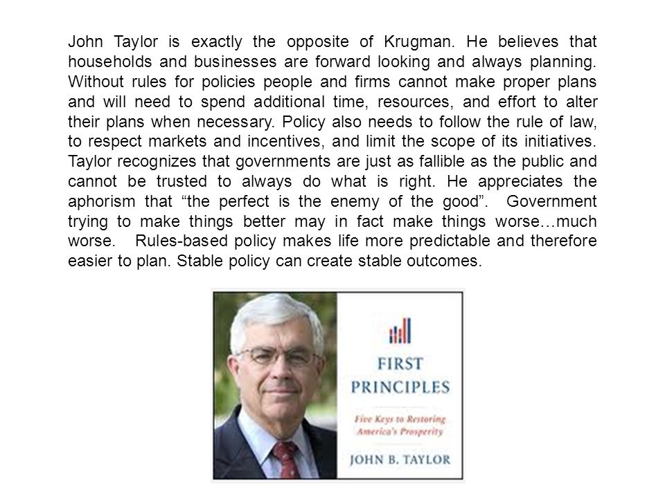 John Taylor is exactly the opposite of Krugman.