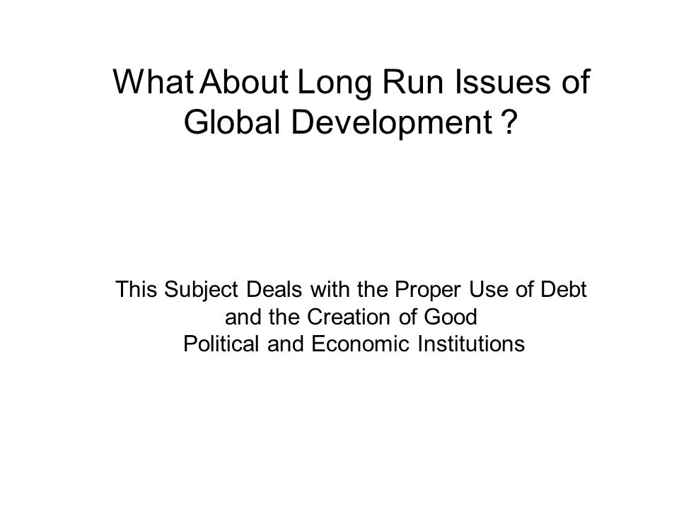 What About Long Run Issues of Global Development .