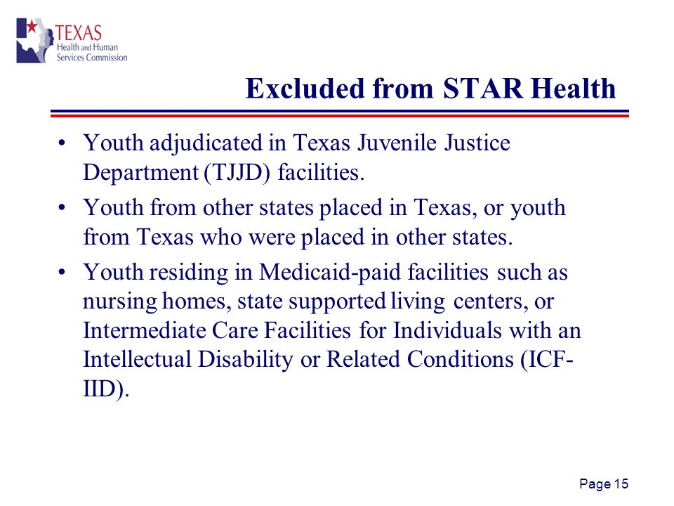 Page 15 Excluded from STAR Health Youth adjudicated in Texas Juvenile Justice Department (TJJD) facilities.