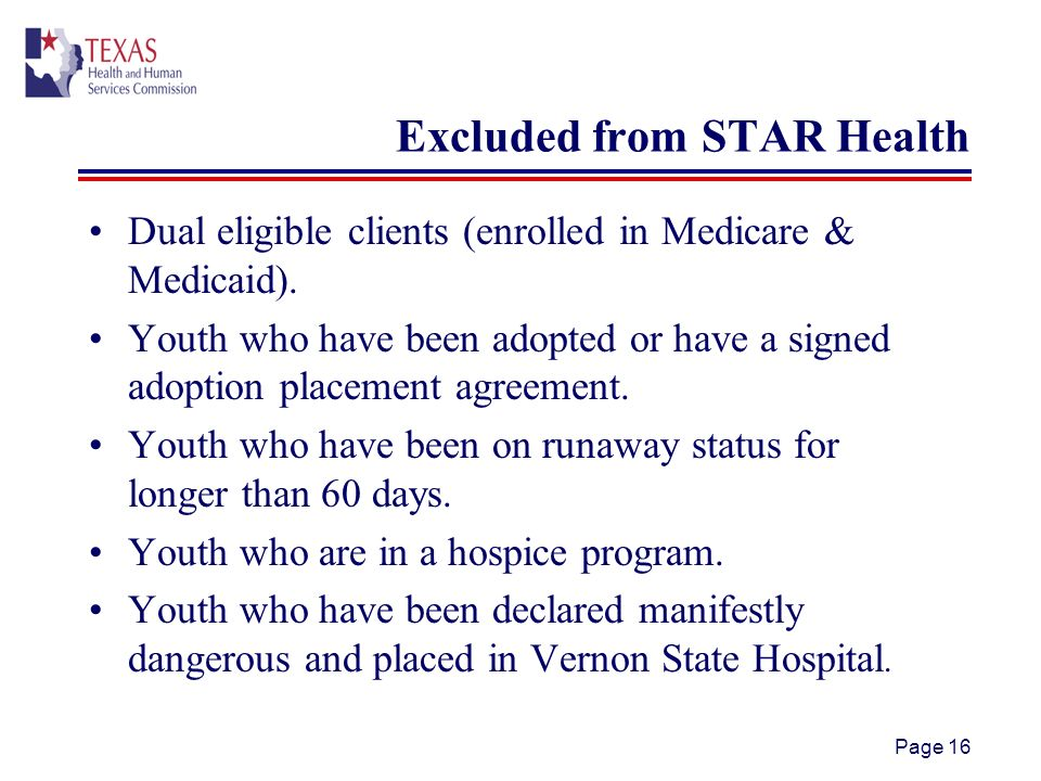 Page 16 Excluded from STAR Health Dual eligible clients (enrolled in Medicare & Medicaid).