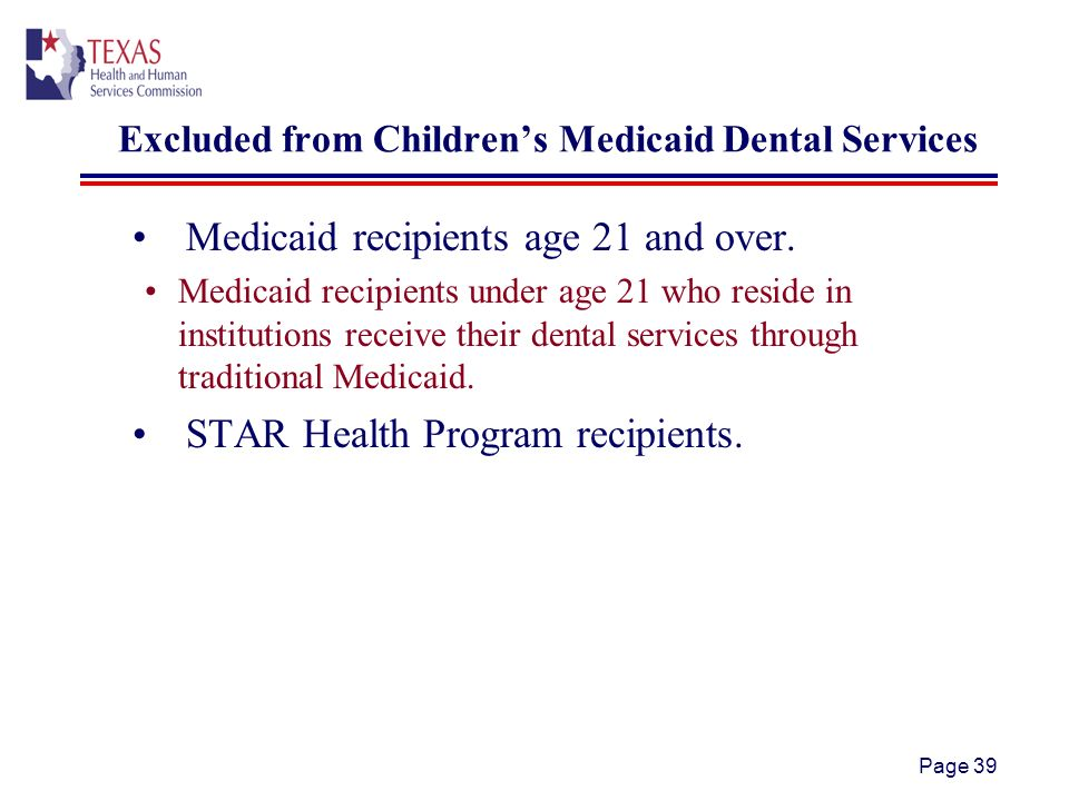 Page 39 Excluded from Childrens Medicaid Dental Services Medicaid recipients age 21 and over.