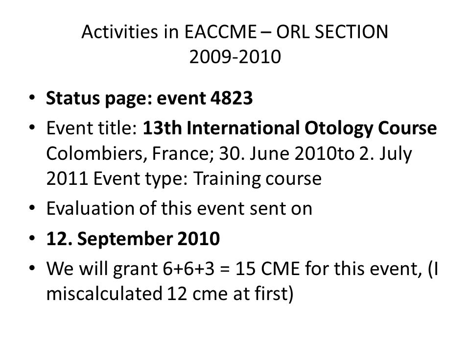 Activities in EACCME – ORL SECTION 2009-2010 Status page: event 4823 Event title: 13th International Otology Course Colombiers, France; 30.