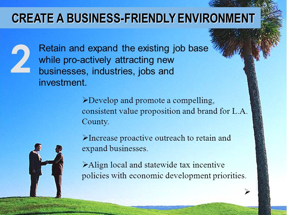 Retain and expand the existing job base while pro-actively attracting new businesses, industries, jobs and investment. 2 Develop and promote a compell